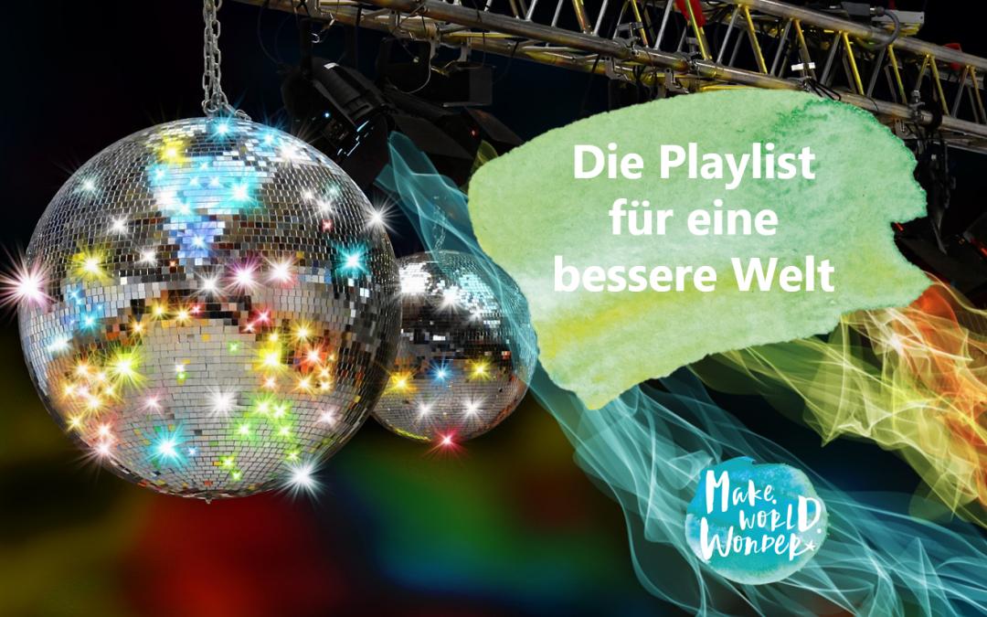 Die Playlist für eine bessere Welt – Woche für Woche ein Song, der uns zum Wandel führt