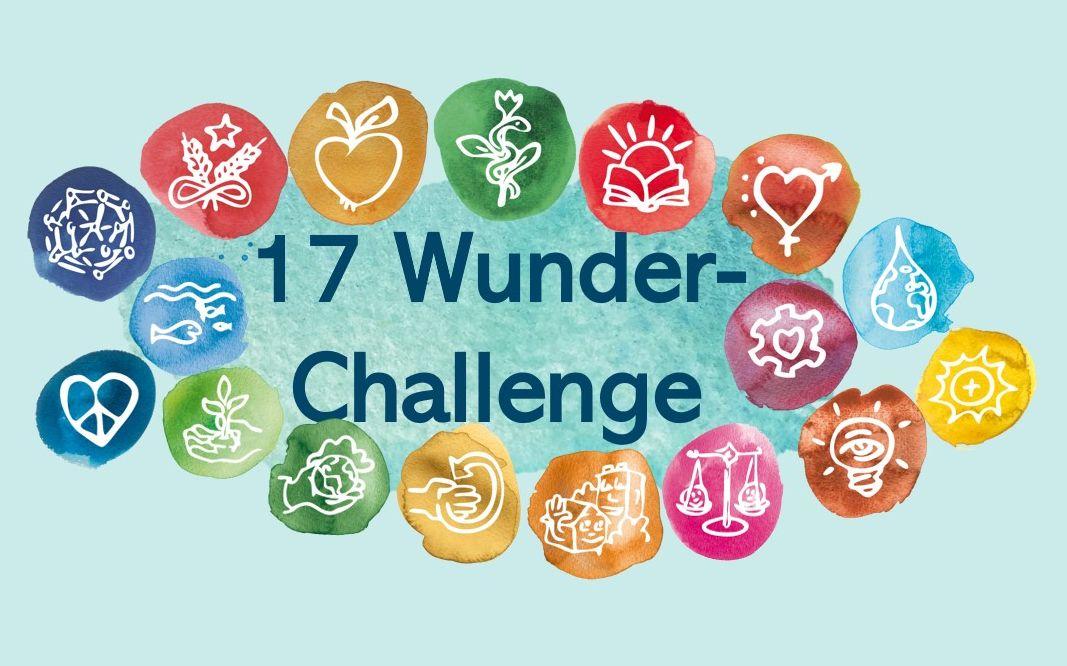 Die 17 Wunder-Challenge: 17 Menschen mit ihren Projekten. Für die Welt, die wir uns wünschen.