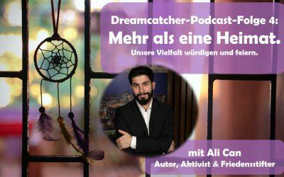 DREAM-CATCHER-PODCAST FOLGE 4: Mehr als eine Heimat – Unsere Vielfalt würdigen und feiern.