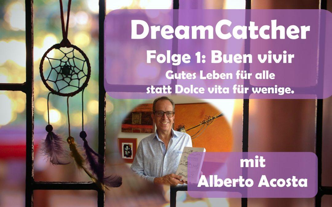 DreamCatcher-Podcast Part 1: Buen vivir, ein gutes Leben für alle statt ein Dolce vita für wenige.