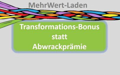 Transformations-Bonus statt Abwrackprämie – Konstruktive Perspektiven statt Widerstand
