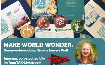 Herzliche Einladung zu: MAKE WORLD WONDER – Dauerwerbesendung für eine bessere Welt
